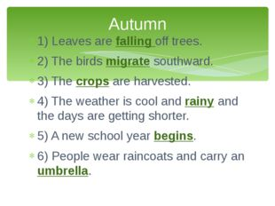 1) Leaves are falling off trees. 2) The birds migrate southward. 3) The crops
