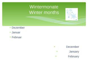 Dezember Januar Februar December January February Wintermonate Winter months
