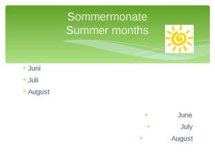 Juni Juli August June July August Sommermonate Summer months
