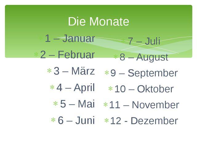 Die Monate 1 – Januar 2 – Februar 3 – März 4 – April 5 – Mai 6 – Juni 7 – Jul...