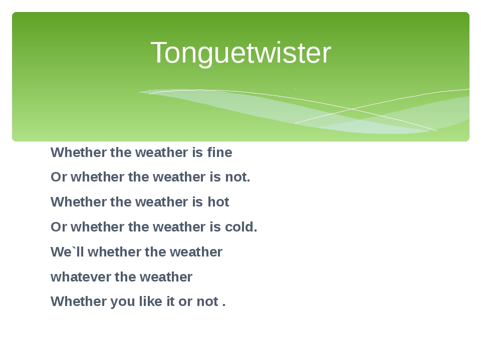 Whether the weather is fine Or whether the weather is not. Whether the weathe...