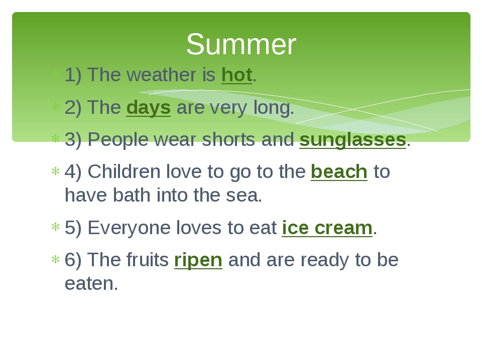 1) The weather is hot. 2) The days are very long. 3) People wear shorts and s...