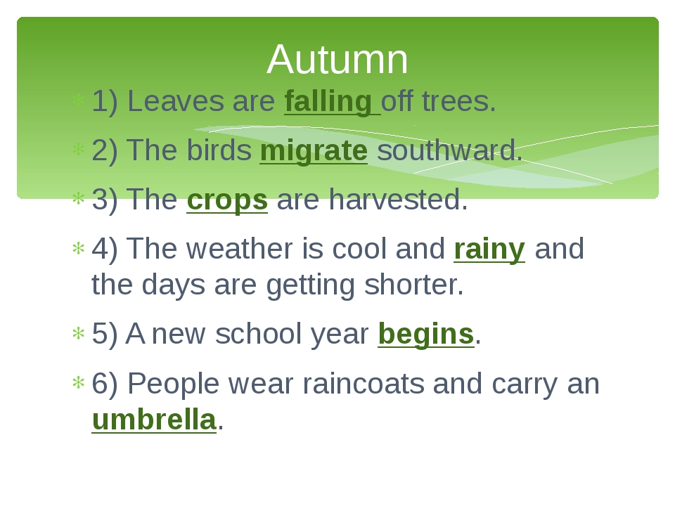 1) Leaves are falling off trees. 2) The birds migrate southward. 3) The crops...