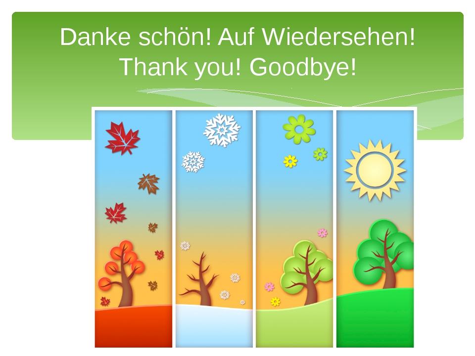 Danke schön! Auf Wiedersehen! Thank you! Goodbye!