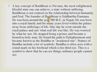 A key concept of Buddhism is Nirvana, the most enlightened, blissful state on