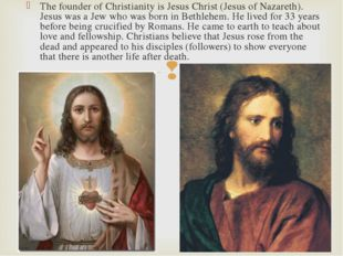 The founder of Christianity is Jesus Christ (Jesus of Nazareth). Jesus was a