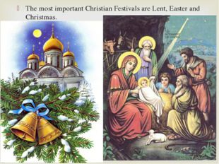 The most important Christian Festivals are Lent, Easter and Christmas.