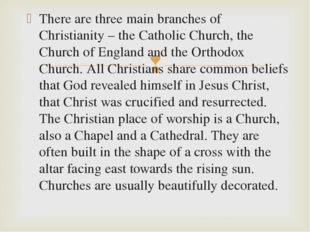 There are three main branches of Christianity – the Catholic Church, the Chur