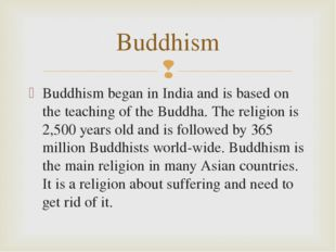 Buddhism began in India and is based on the teaching of the Buddha. The relig