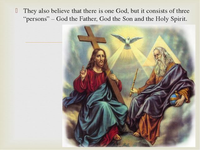 "They also believe that there is one God, but it consists of three ""persons"" –..."