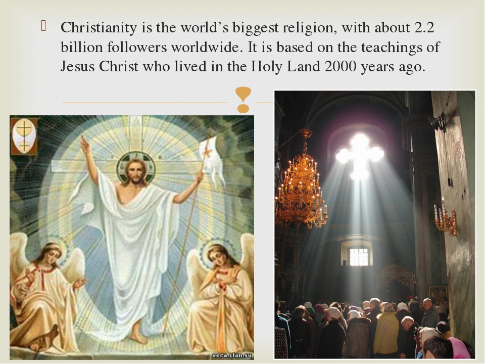 Christianity is the world's biggest religion, with about 2.2 billion follower...