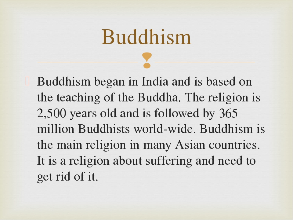 Buddhism began in India and is based on the teaching of the Buddha. The relig...