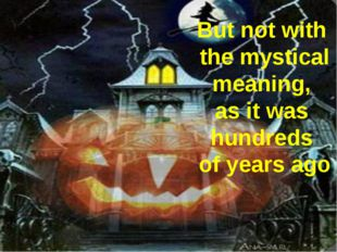 But not with the mystical meaning, as it was hundreds of years ago
