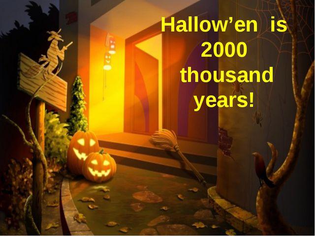 Hallow'en is 2000 thousand years!