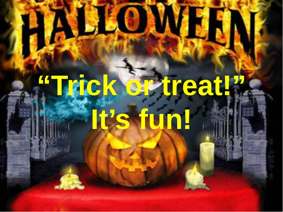 """""""Trick or treat!"""" It's fun!"""