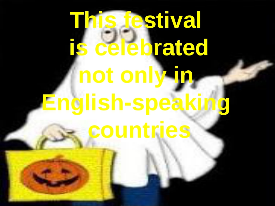 This festival is celebrated not only in English-speaking countries
