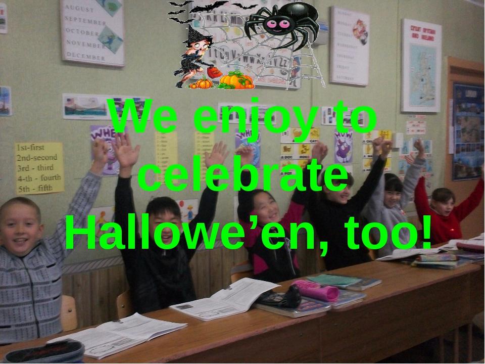 We enjoy to celebrate Hallowe'en, too!