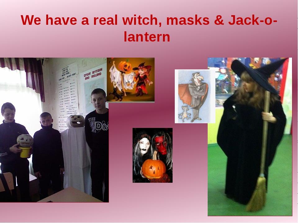 We have a real witch, masks & Jack-o-lantern