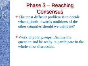 Phase 3 – Reaching Consensus The most difficult problem is to decide what att