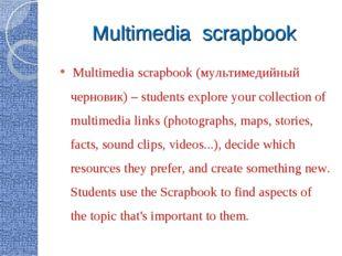 Multimedia scrapbook Multimedia scrapbook (мультимедийный черновик) – student