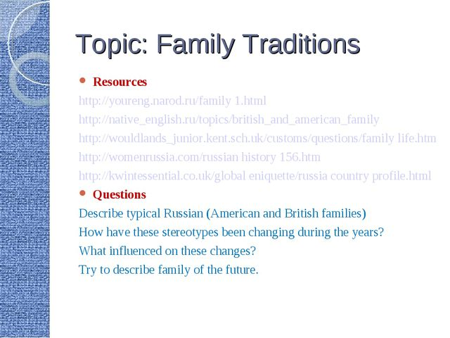 Topic: Family Traditions Resources http://youreng.narod.ru/family 1.html http...