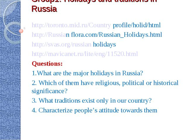 Group1: Holidays and traditions in Russia http://toronto.mid.ru/Country profi...