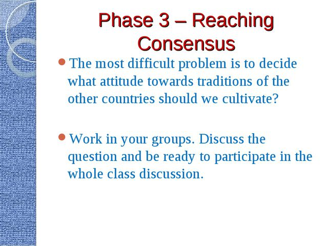 Phase 3 – Reaching Consensus The most difficult problem is to decide what att...