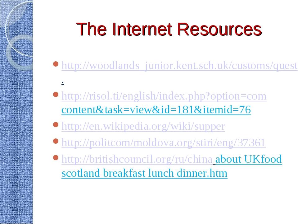 The Internet Resources http://woodlands_junior.kent.sch.uk/customs/questions/...