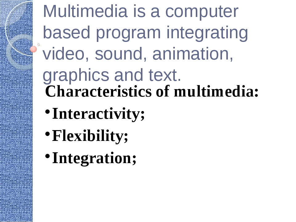 Multimedia is a computer based program integrating video, sound, animation, g...
