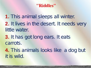 """Riddles"" 1. This animal sleeps all winter. 2. It lives in the desert. It nee"