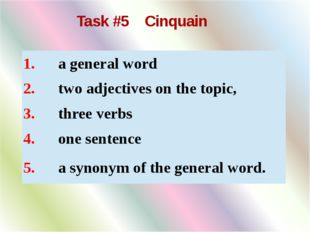 Task #5 Cinquain 1.      a general word 2.      two adjectives on the topic,