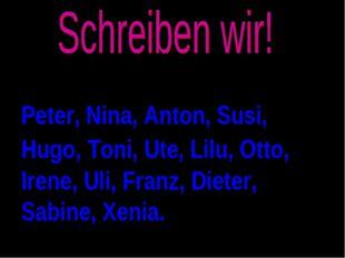 Peter, Nina, Anton, Susi, Hugo, Toni, Ute, Lilu, Otto, Irene, Uli, Franz, Die