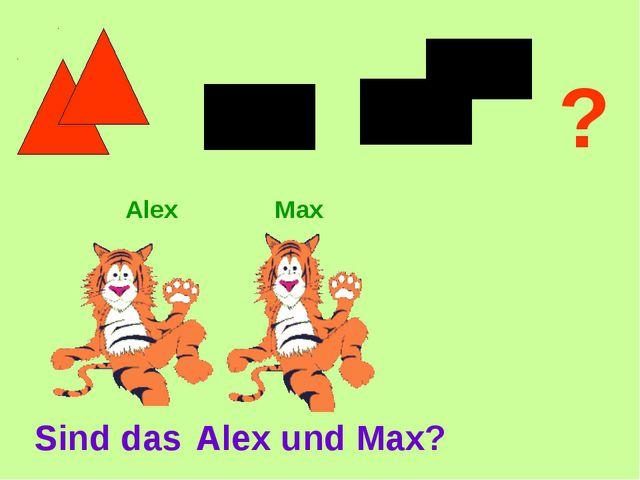 ? Sind das Alex und Max? Alex Max