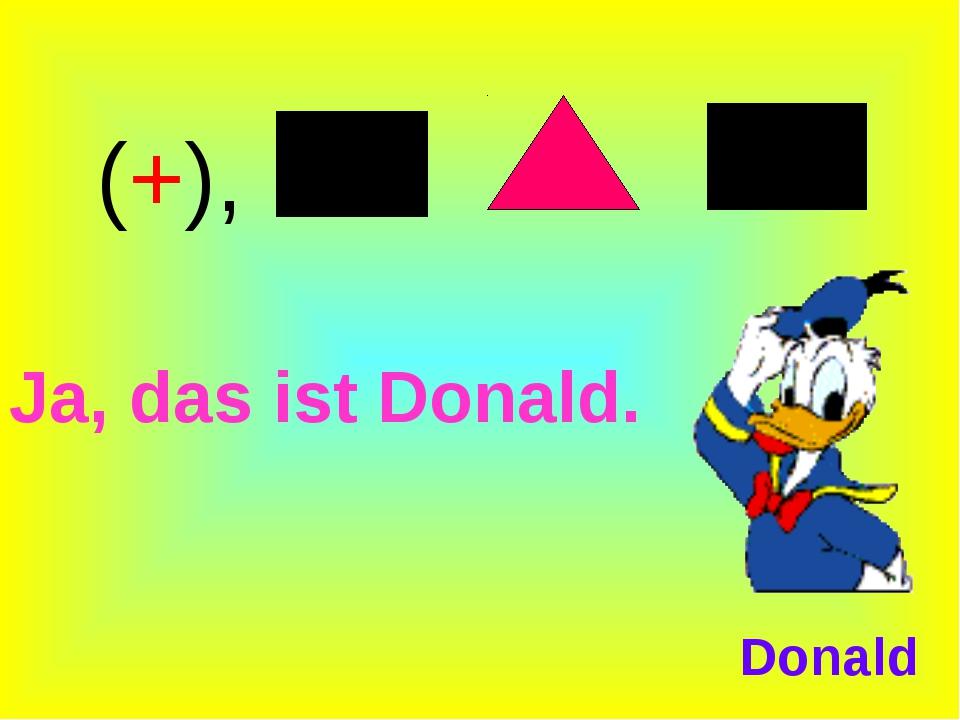 Ja, das ist Donald. (+), Donald