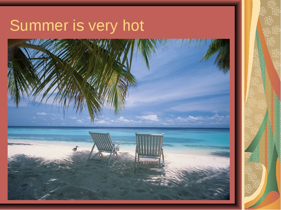 Summer is very hot