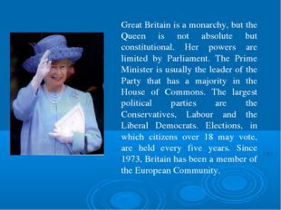 Great Britain is a monarchy, but the Queen is not absolute but constitutional