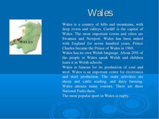 Wales Wales is a country of hills and mountains, with deep rivers and valley