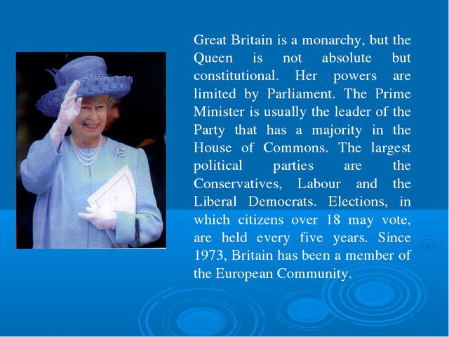 Great Britain is a monarchy, but the Queen is not absolute but constitutional...