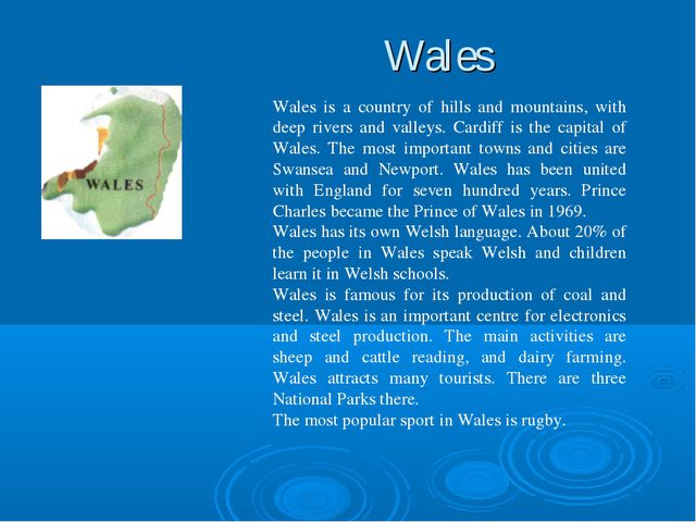 Wales Wales is a country of hills and mountains, with deep rivers and valley...