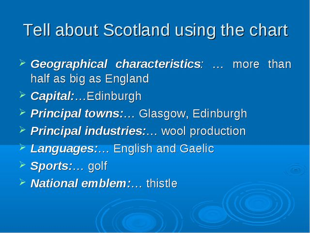 Tell about Scotland using the chart Geographical characteristics: … more than...