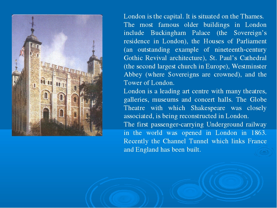 London is the capital. It is situated on the Thames. The most famous older bu...