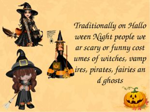Traditionally on Halloween Night people wear scary or funny costumes of witch