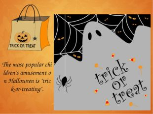 "The most popular children's amusement on Halloween is ""trick-or-treating""."