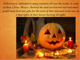 Halloween is celebrated in many countries all over the world. In some of them