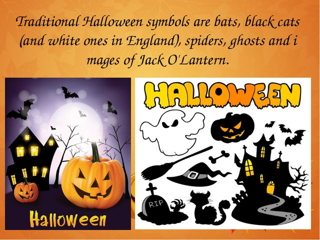 Traditional Halloween symbols are bats, black cats (and white ones in England...