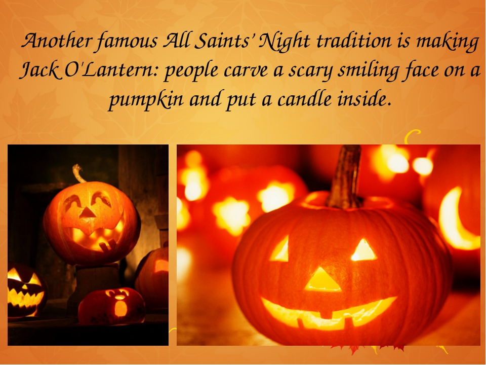 Another famous All Saints' Night tradition is making Jack O'Lantern: people c...