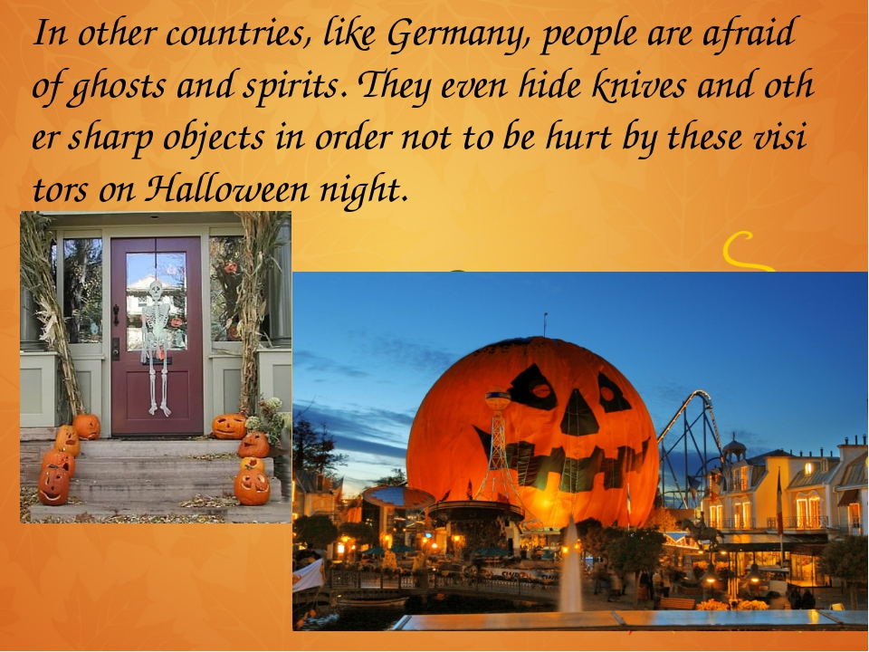In other countries, like Germany, people are afraid of ghosts and spirits. Th...