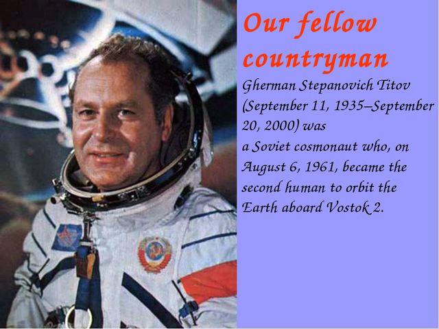 Our fellow countryman Gherman Stepanovich Titov (September 11, 1935–Septembe...