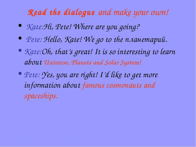Read the dialogue and make your own! Kate:Hi, Pete! Where are you going? Pete...