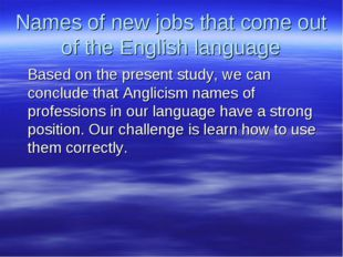 Names of new jobs that come out of the English language Based on the present